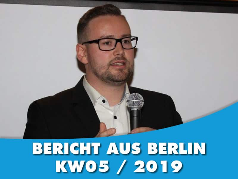 Bericht aus Berlin – KW 05/2019