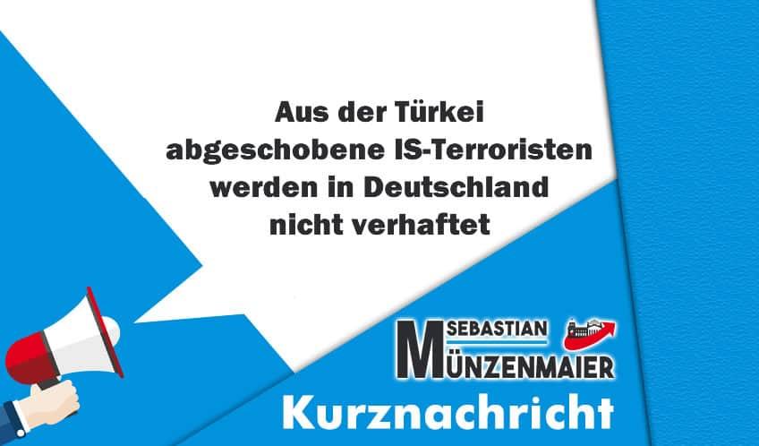 Aus der Türkei abgeschobene IS-Terroristen werden in Deutschland nicht verhaftet