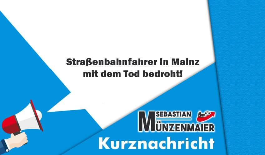 Straßenbahnfahrer in Mainz mit dem Tod bedroht