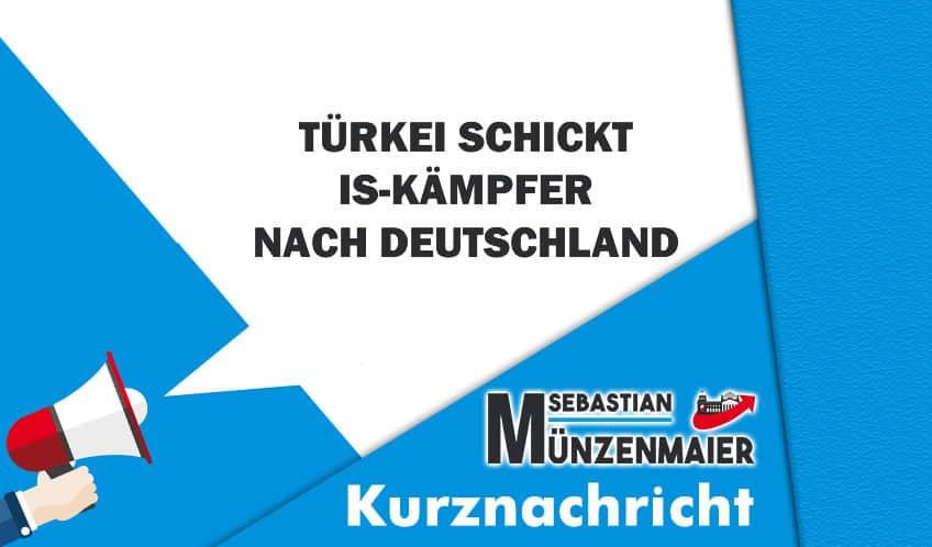 Türkei schickt IS-Kämpfer nach Deutschland