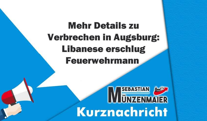Mehr Details zu Verbrechen in Augsburg: Libanese erschlug Feuerwehrmann