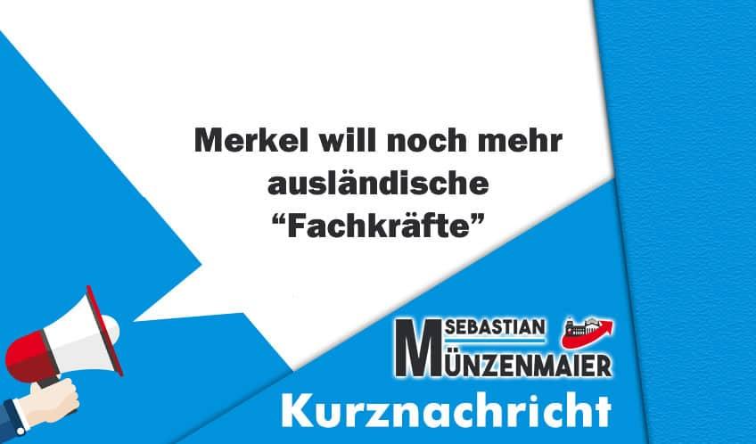 """Merkel will noch mehr ausländische """"Fachkräfte"""""""