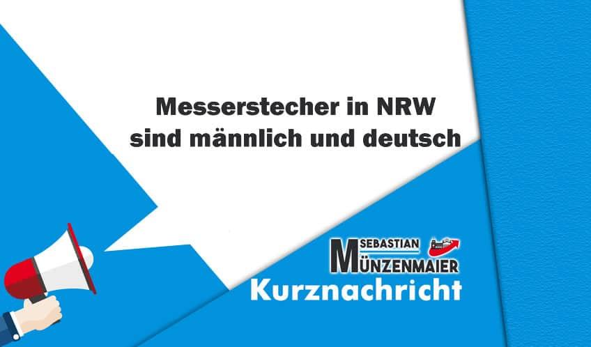 Messerstecher in NRW sind männlich und deutsch