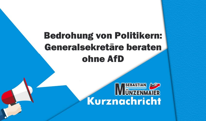 Bedrohung von Politikern: Generalsekretäre beraten ohne AfD