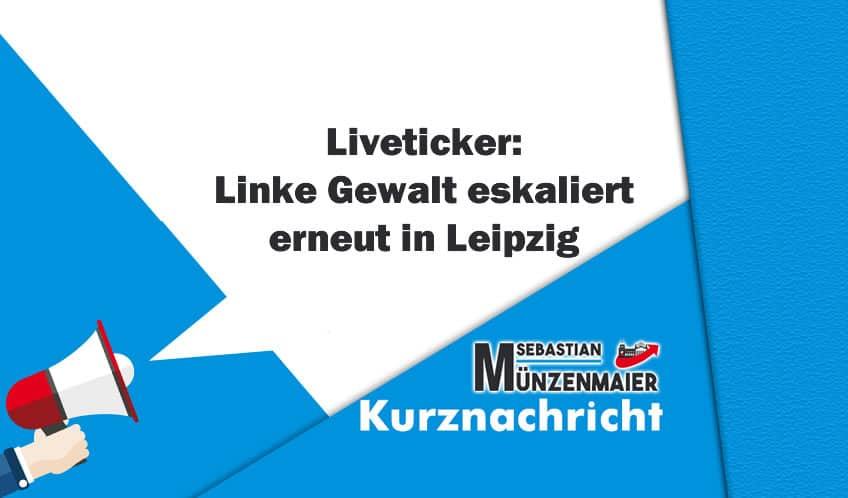 Liveticker: Linke Gewalt eskaliert erneut in Leipzig