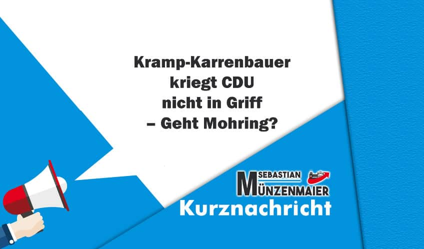 Kramp-Karrenbauer kriegt CDU nicht in Griff – Geht Mohring?