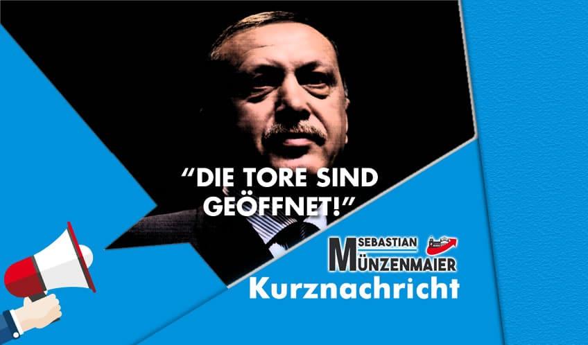 """Erdogan: """"Die Tore sind geöffnet"""""""