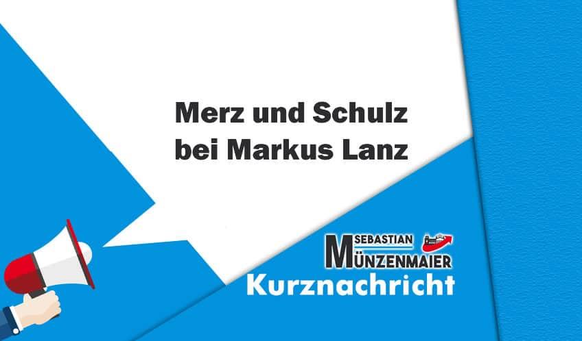 Merz und Schulz bei Markus Lanz