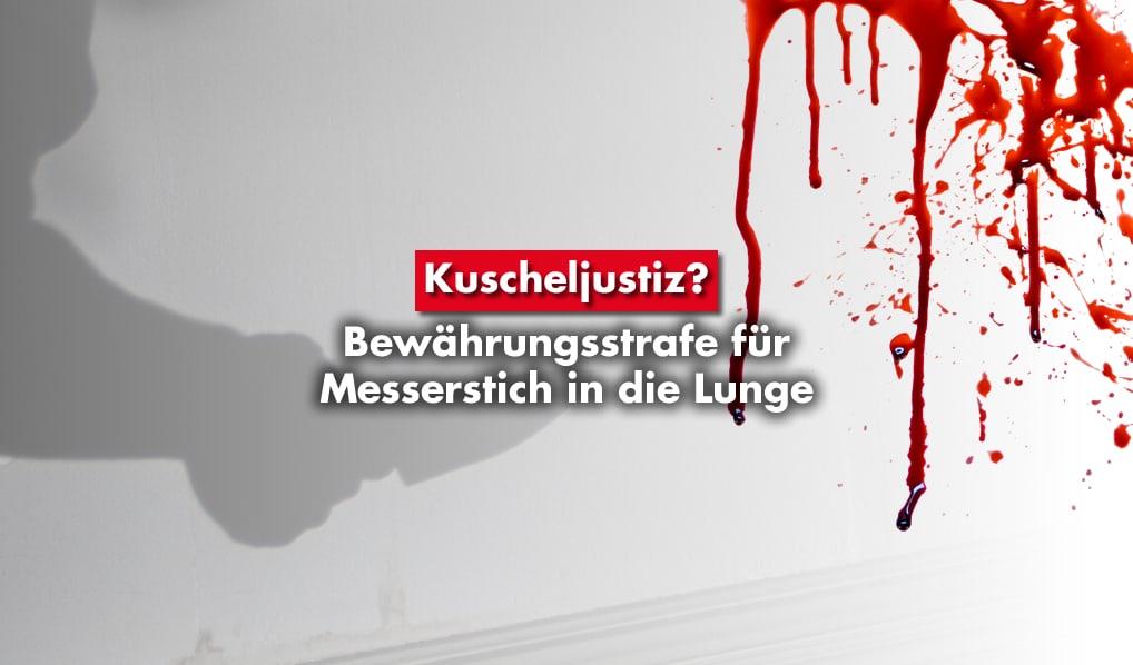 Kuscheljustiz? Bewährungsstrafe für Messerstich in die Lunge