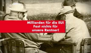 Milliarden für die EU – Fast nichts für unsere Rentner!