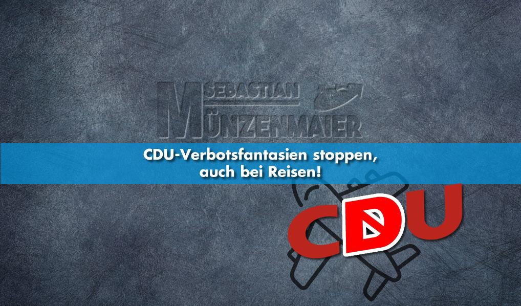 CDU-Verbotsfantasien stoppen, auch bei Reisen!