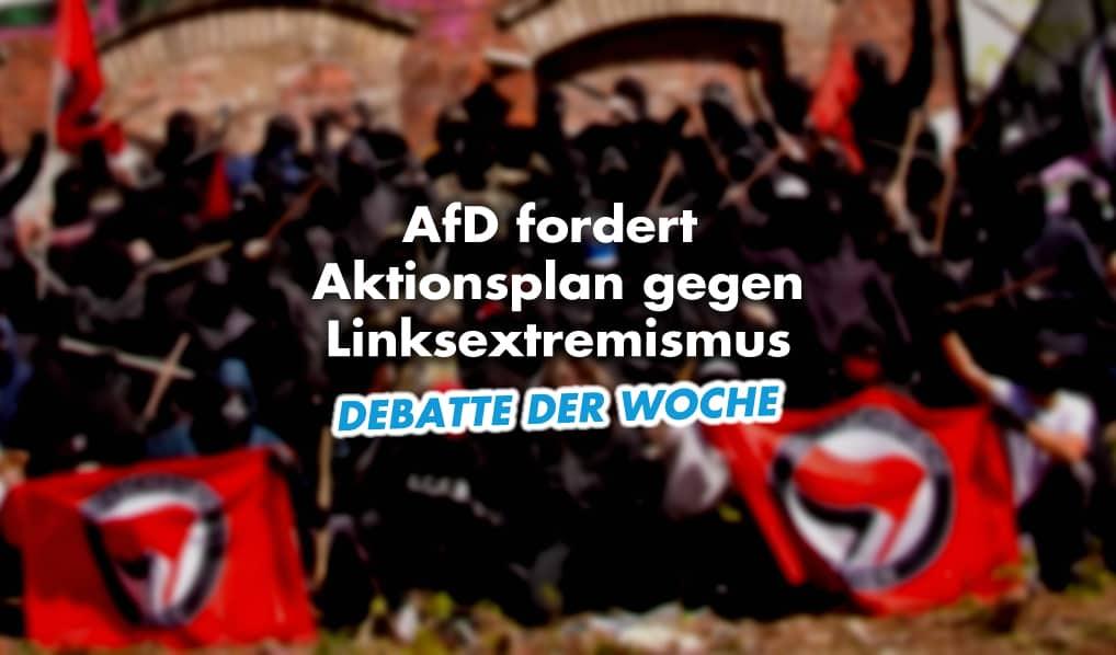 Debatte der Woche: Aktionsplan gegen Linksextremismus