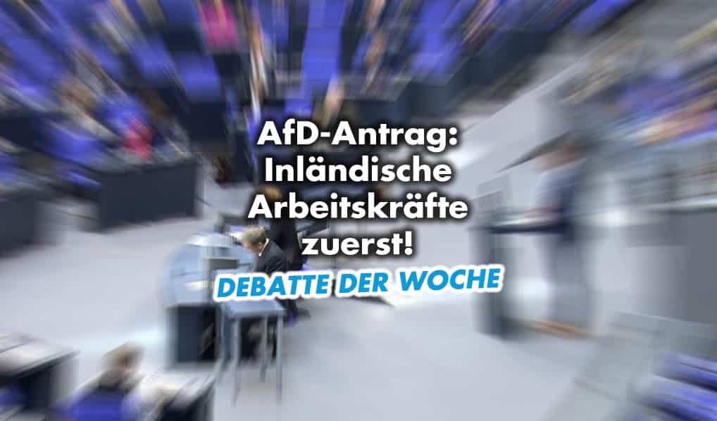 Debatte der Woche - Inländische Arbeitskräfte zuerst!