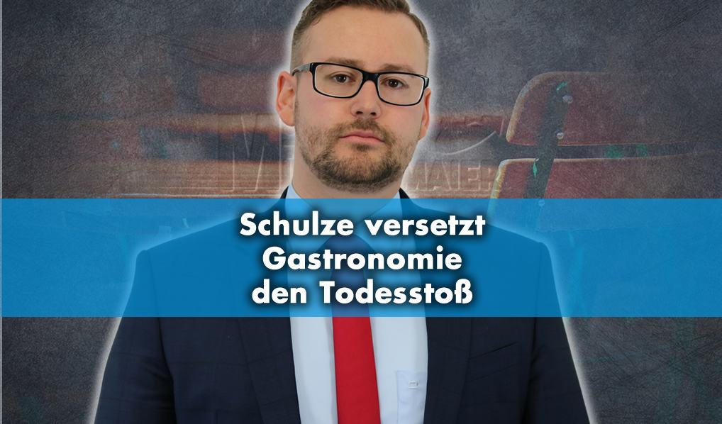 Schulze versetzt Gastronomie den Todesstoß