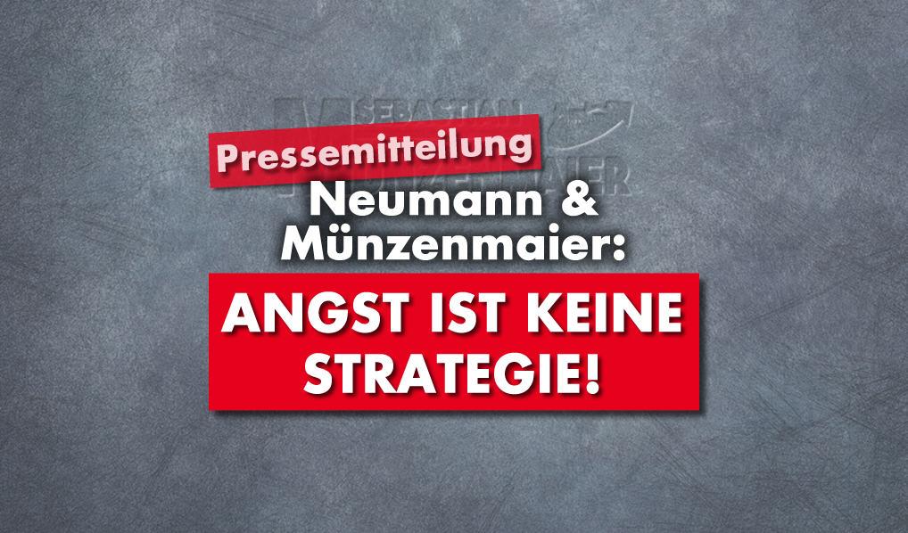PM von Münzenmaier / Neumann: Angst ist keine Strategie