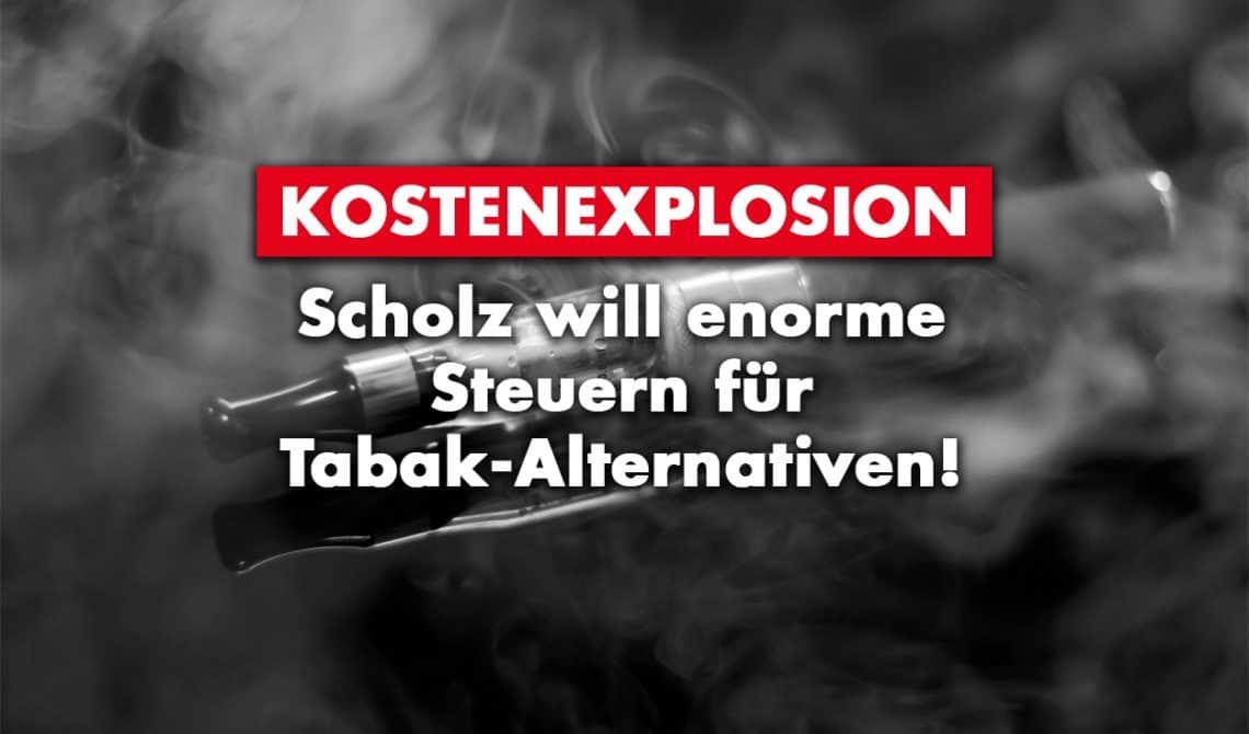 Scholz will enorme Steuern für Tabak-Alternativen!