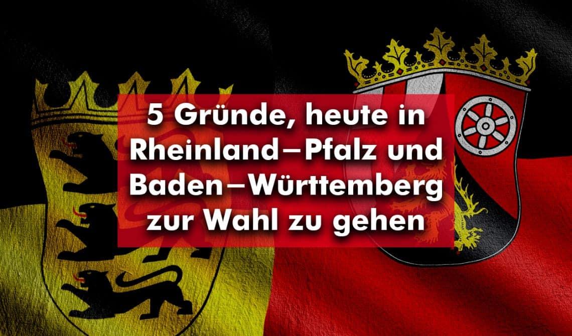 5 Gründe, heute in Rheinland-Pfalz und Baden-Württemberg zur Wahl zu gehen