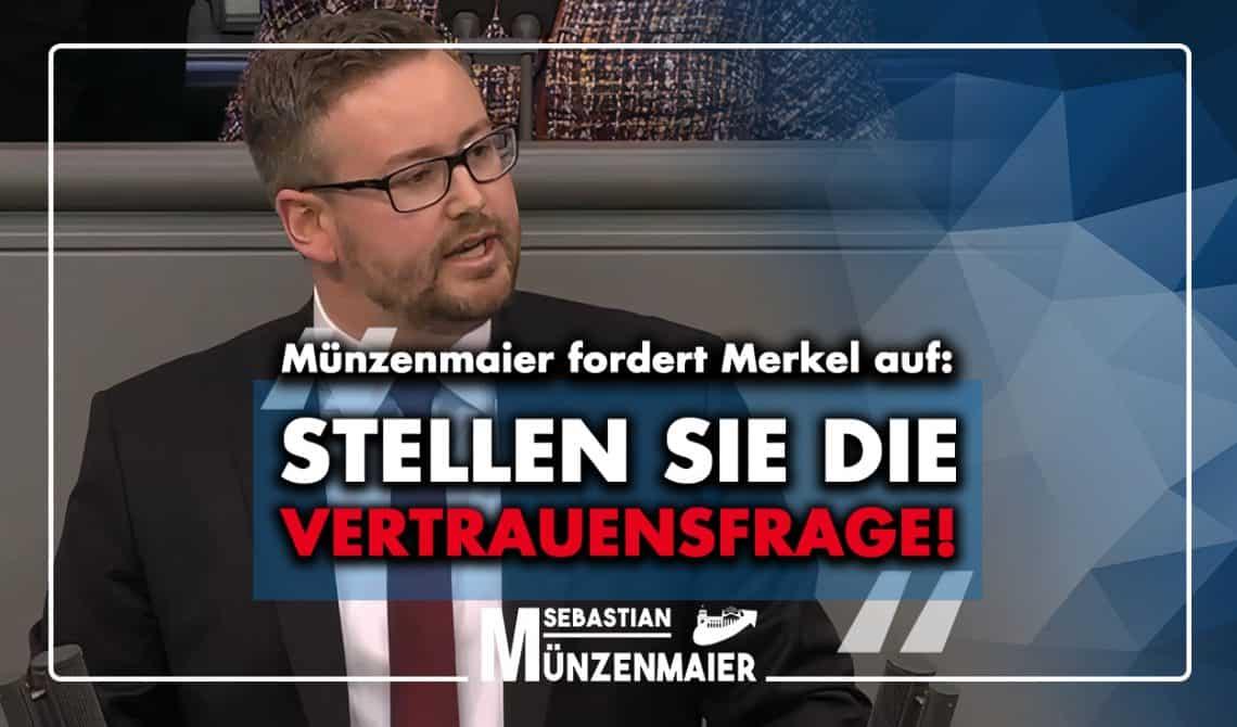 Münzenmaier fordert Merkel auf: Stellen Sie die Vertrauensfrage!