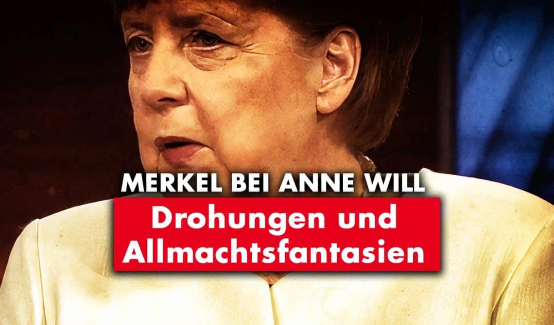 Merkel bei Anne Will: Drohungen und Allmachtsfantasien