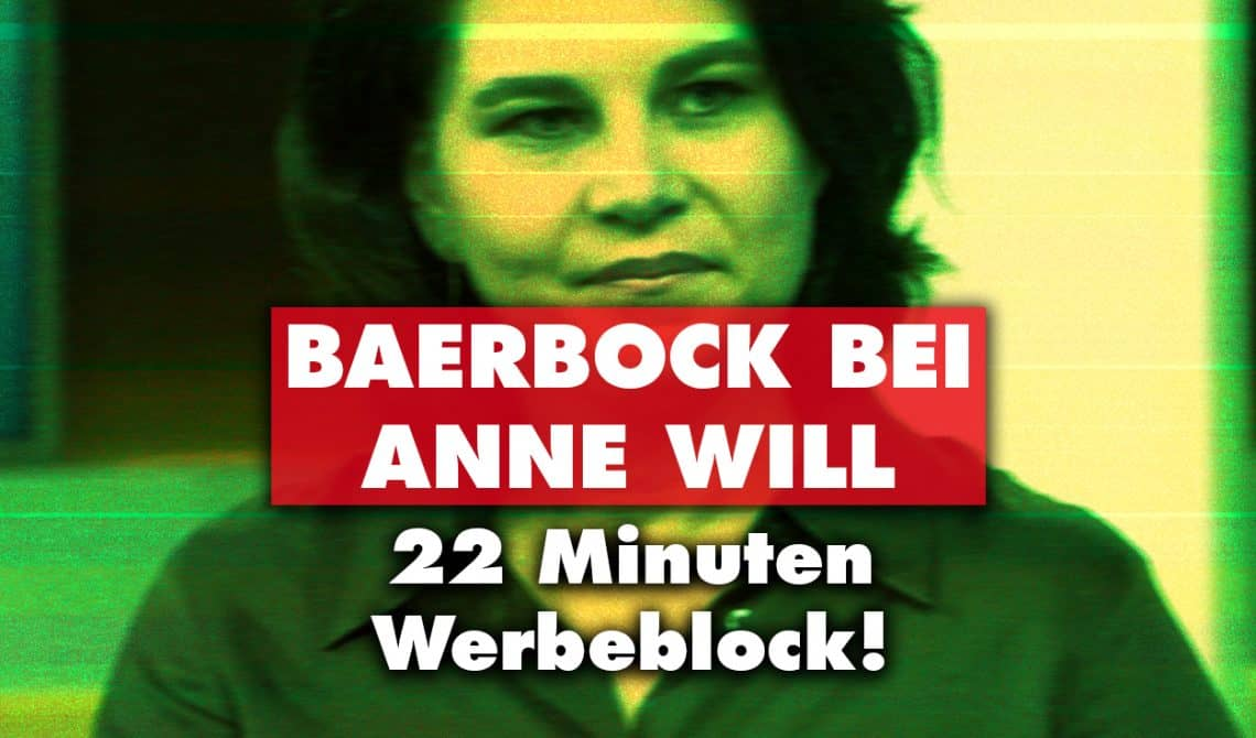 Baerbock bei Anne Will: 22 Minuten Werbeblock!