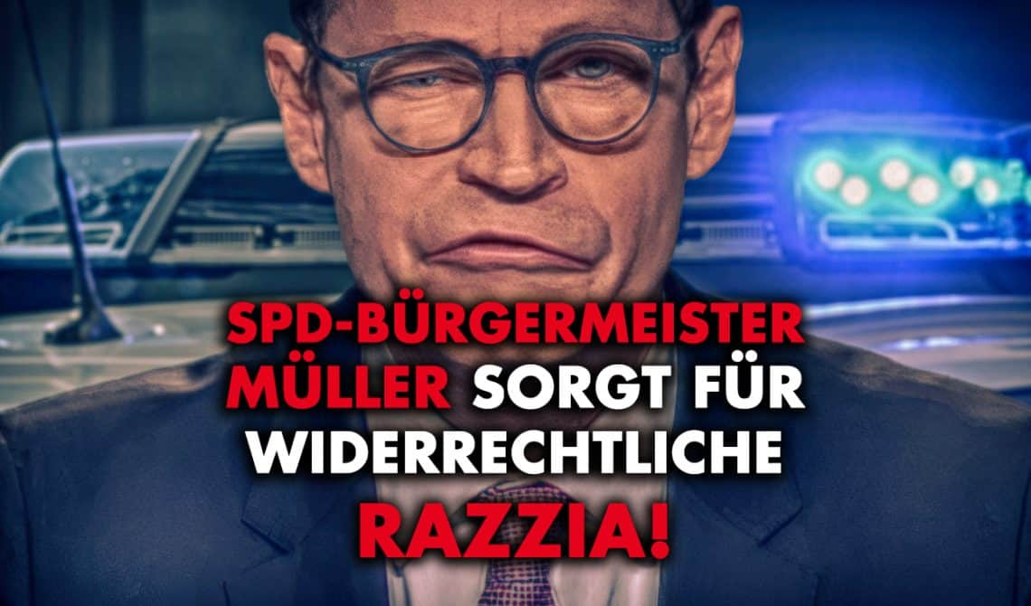 SPD-Bürgermeister Müller sorgt für widerrechtliche Razzia