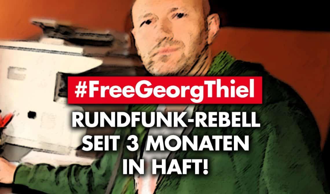 #FreeGeorgThiel - Rundfunk-Rebell seit 3 Monaten in Haft