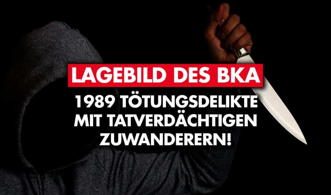 Lagebild des BKA: 1989 Tötungsdelikte mit tatverdächtigen Zuwanderern