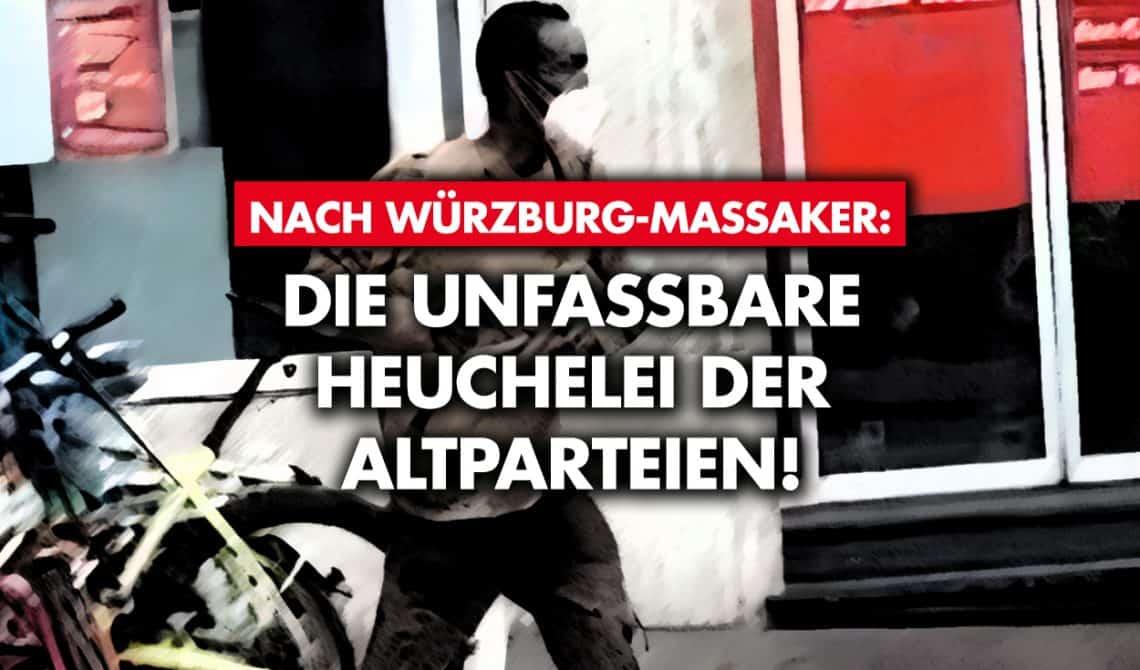 Nach Würzburg-Massaker: Die unfassbare Heuchelei der Altparteien