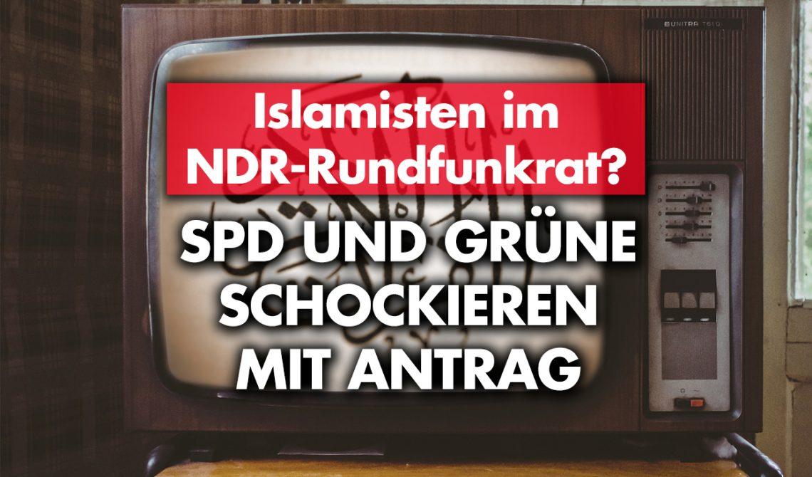Islamisten im NDR-Rundfunkrat? SPD und Grüne schockieren mit Antrag