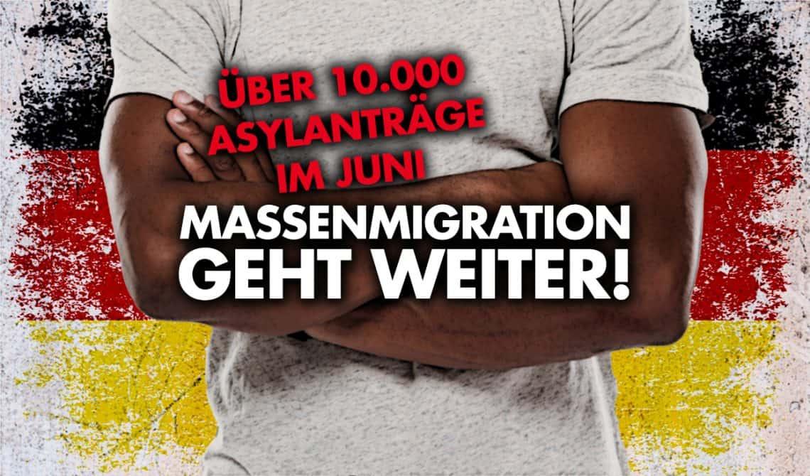 Über 10000 Asylanträge im Juni - Massenmigration geht weiter