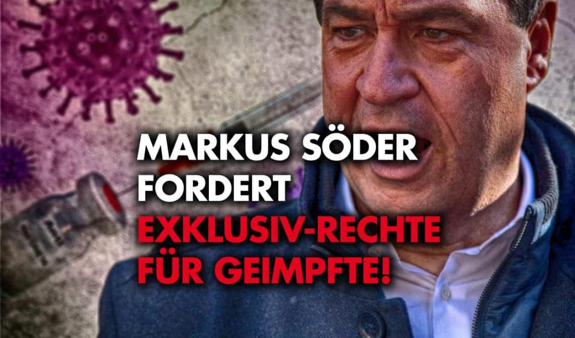 Markus Söder fordert Exklusiv-Rechte für Geimpfte!