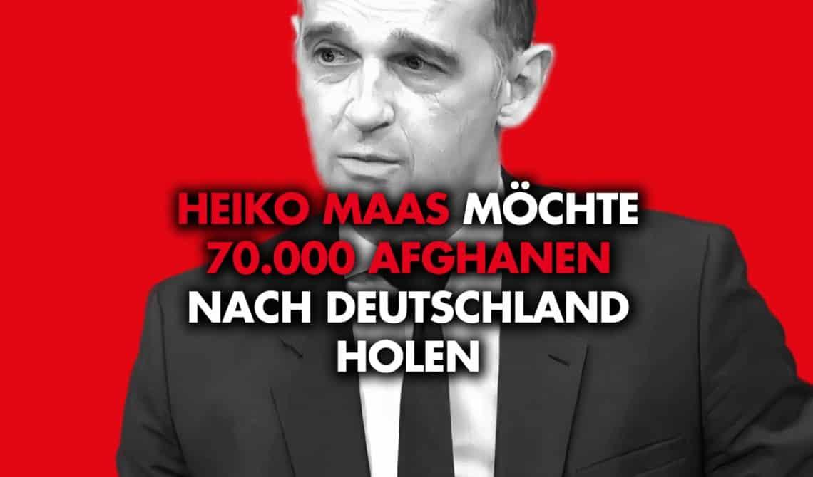 Heiko Maas möchte 70.000 Afghanen nach Deutschland holen