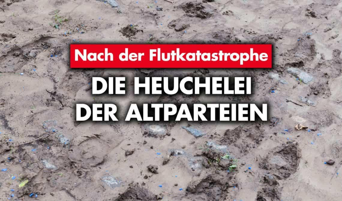 Nach der Flutwasserkatastrophe: Die Heuchelei der Altparteien
