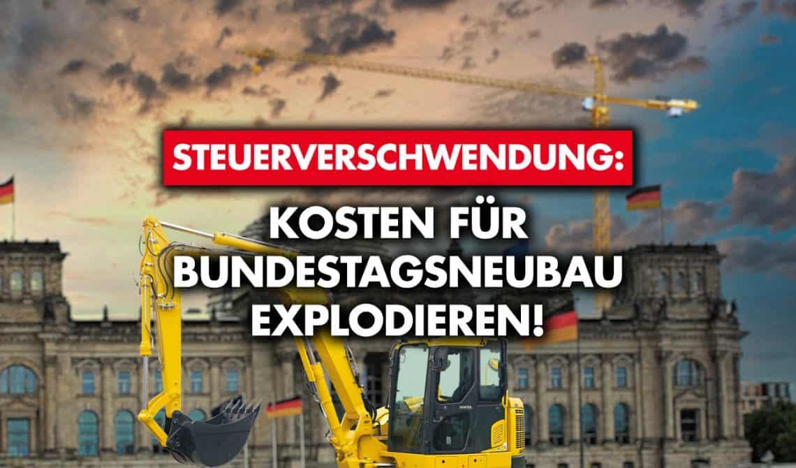 Steuerverschwendung: Kosten für Bundestagsneubau explodieren!