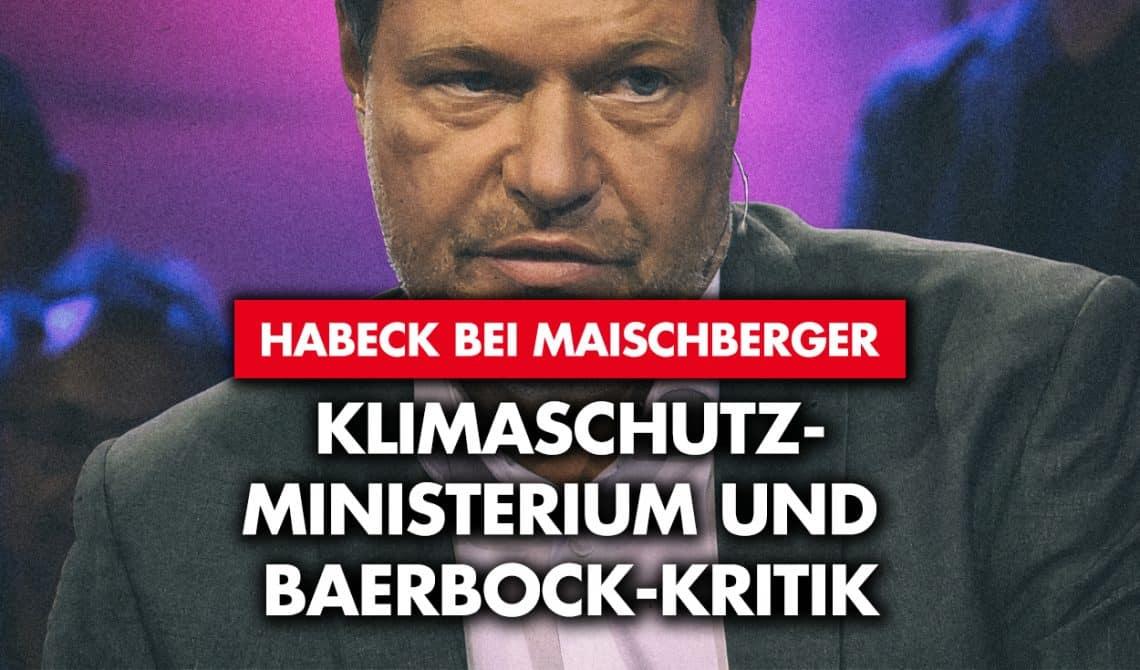 Habeck bei Maischberger: Klimaschutzministerium und Baerbock-Kritik