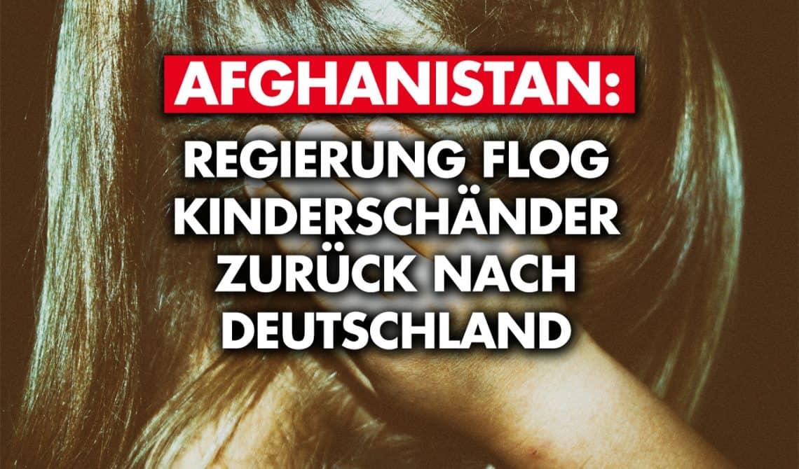 Afghanistan: Regierung flog Kinderschänder zurück nach Deutschland!