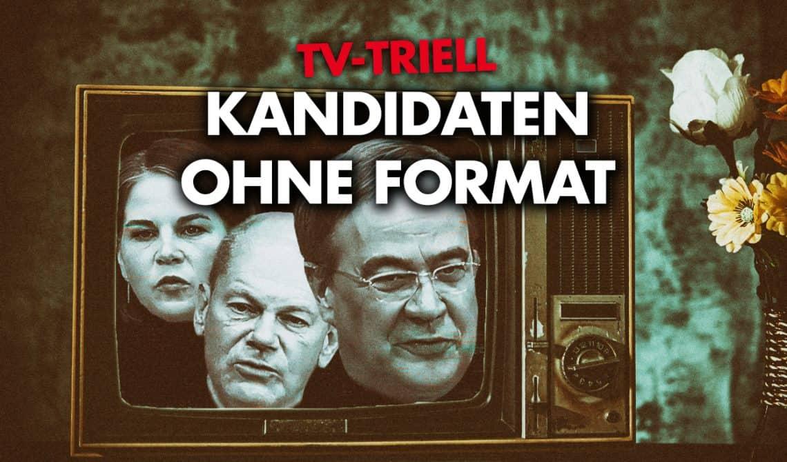 TV-Triell: Kanzlerkandidaten ohne Format!