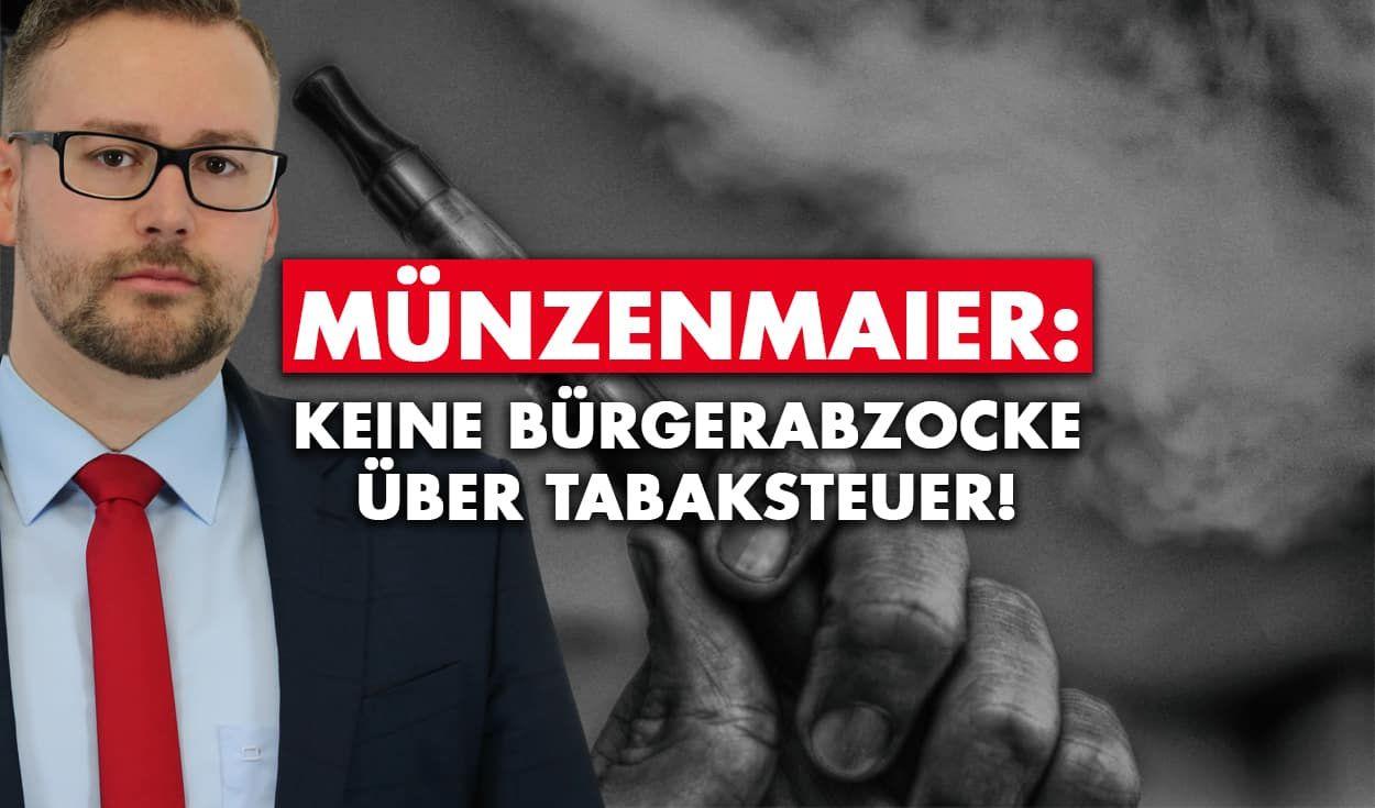 Münzenmaier: Keine Bürgerabzocke über Tabaksteuer!