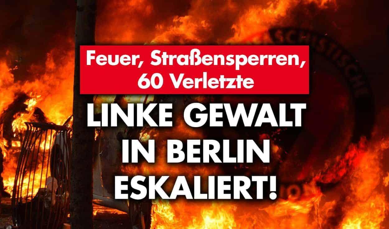 Feuer, Straßensperren, 60 Verletzte: Linke Gewalt in Berlin eskaliert!
