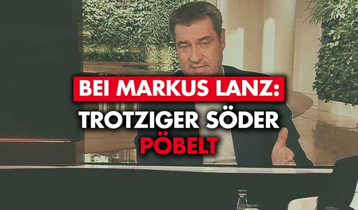 Bei Markus Lanz: Trotziger Söder pöbelt